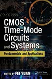 CMOS Time-Mode Circuits and Systems: Fundamentals and Applications (Devices, Circuits, and Systems) (2015-12-02)