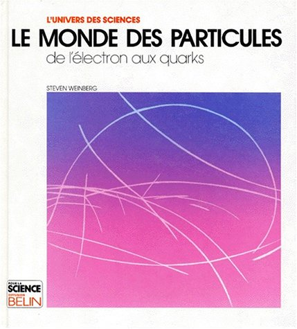 LE MONDE DES PARTICULES. De l'lectron aux quarks
