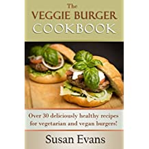 The  Veggie Burger Cookbook: Over 30 deliciously healthy recipes for vegetarian and vegan burgers!