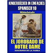 Kinderbücher in einfachem Spanisch Band 10: El Jorobado de Notre Dame. (Spanisches Lesebuch für Kinder jeder Altersstufe!)