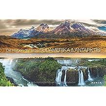 Die Farben der Erde SÜDAMERIKA/ANTARKTIS: Die faszinierendsten Naturlandschaften zwischen Amazonas und Südpol (KUNTH Bildbände/Illustrierte Bücher)