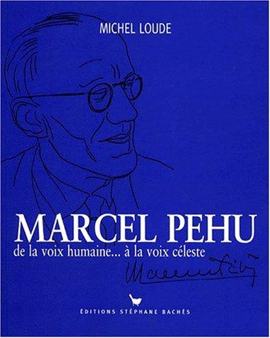 Marcel Pehu : De la voix humaine... à la voix céleste - Prix du Manuscrit 1997 par Michel Loude