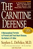 The Carnitine Defense: An All-Natural Nutraceutical Formula to Prevent Heart Disease, Control Diabetes and Help You Stay Healthy