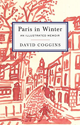 Paris In Winter: An Illustrated Memoir por David Coggins