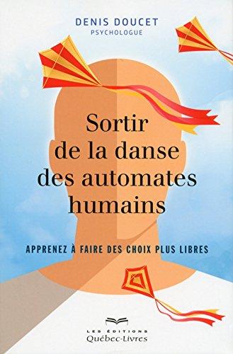 Sortir de la danse des automates humains : Apprenez à faire des choix plus libres par Denis Doucet