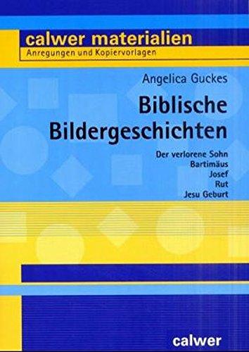 Biblische Bildergeschichten: Der verlorene Sohn /Bartimäus /Josef /Rut /Jesu Geburt (Calwer Materialien)
