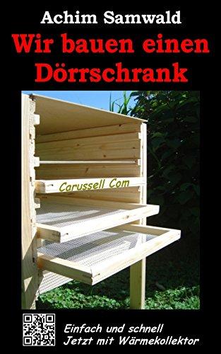 Wir bauen einen Dörrschrank: Einfach und effektiv (Wood Sam Art)
