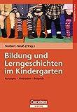 Bildung und Lerngeschichten im Kindergarten: Konzepte - Methoden - Beispiele