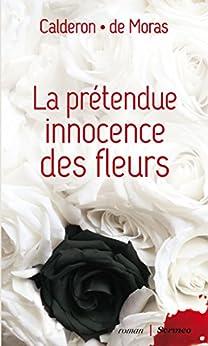 La prétendue innocence des fleurs par [Calderon, Franck, Moras, Herve de]