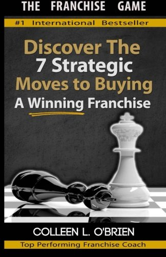 The Franchise Game: Discover the 7 Strategic Moves to Buying A Winning Franchise