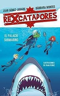 Rexcatadores y el palacio submarino par Juan Gómez-Jurado