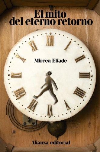 El mito del eterno retorno: Arquetipos y repetición (El Libro De Bolsillo - Humanidades) por Mircea Eliade