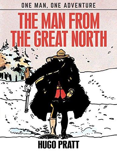 The Man From The Great North (One Man, One Adventure) por Hugo Pratt