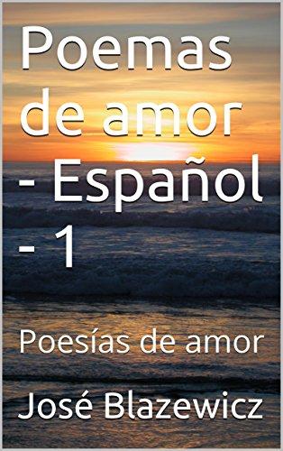 Poemas de amor  - Español - 1: Poesías de amor (Spanish Edition)
