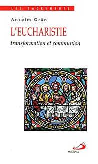 L'eucharistie : Transformation et communion par Anselm Grün
