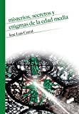 Misterios, secretos y enigmas de la Edad Media (Historia)