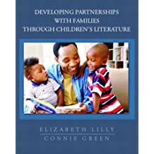 Developing Partnerships with Families Through Children's Literature by Lilly, Elizabeth, Green, Connie R. (2003) Paperback