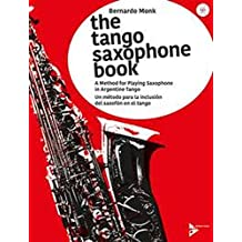 The Tango Saxophone Book: A Method for Playing Saxophone in Argentine Tango. Saxophon. Lehrbuch mit CD.