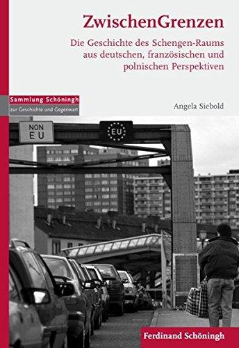 ZwischenGrenzen. Die Geschichte des Schengen-Raums aus deutschen, französischen und polnischen Perspektiven (Sammlung Schöningh zur Geschichte und Gegenwart)