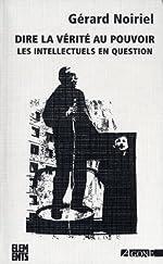Dire la vérité au pouvoir - Les intellectuels en question de Gérard Noiriel