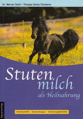 Stutenmilch: Inhaltsstoffe - Anwendungen - Erfahrungsberichte