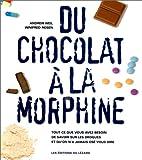 DU CHOCOLAT A LA MORPHINE. Tous ce que vous avez besoin de savoir sur les drogues et qu'on a jamais osé vous dire, Edition 1997