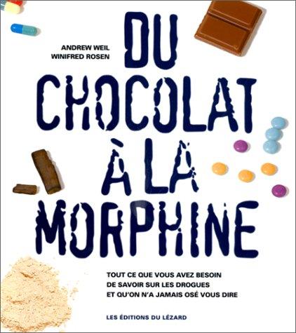 DU CHOCOLAT A LA MORPHINE. Tous ce que vous avez besoin de savoir sur les drogues et qu'on a jamais os vous dire, Edition 1997
