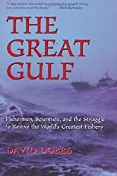 The Great Gulf: Fishermen, Scientists, and the Struggle to Revive the World's Greatest Fishery by David Dobbs (2000-10-01)