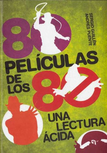 80 películas de los 80: una lectura ácida por Sergio Guillén