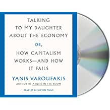 Talking to My Daughter About the Economy: Or, How Capitalism Works - and How It Fails