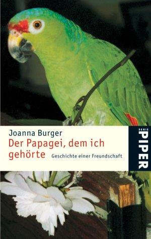 Der Papagei, dem ich gehörte. Geschichte einer Freundschaft.
