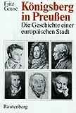 Königsberg in Preußen. Die Geschichte einer europäischen Stadt