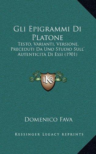 Gli Epigrammi Di Platone: Testo, Varianti, Versione, Preceduti Da Uno Studio Sull' Autenticita Di Essi (1901)