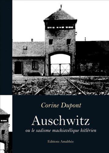 Auschwitz Ou le Sadisme Machiavelisme Hitlerien par Dupont Corine