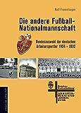 Die andere Fußball-Nationalmannschaft: Bundesauswahl der deutschen Arbeitersportler 1924 - 1932 - Rolf Frommhagen