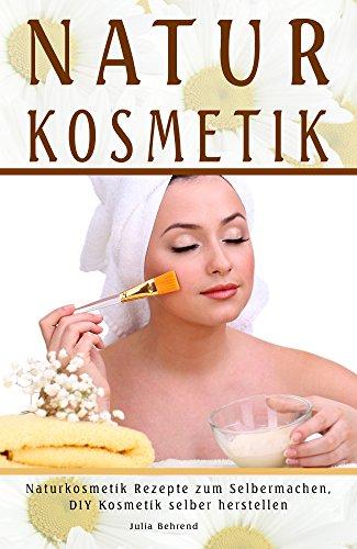 Natur Kosmetik Naturkosmetik zum Selbermachen, DIY Kosmetik selber herstellen