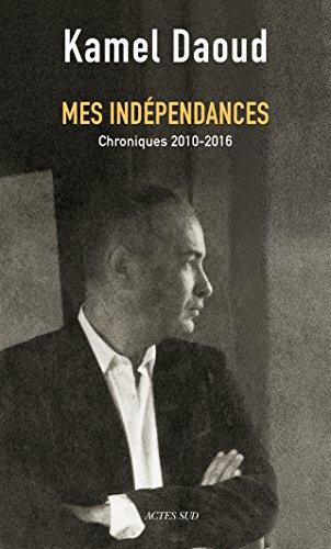 Mes indépendances: Chroniques 2010-2016