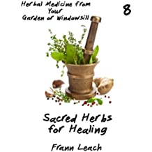 Sacred Herbs for Healing (Herbal Medicine from Your Garden or Windowsill Book 8)