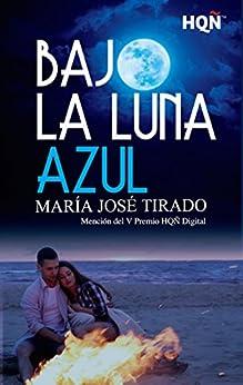 Bajo la luna azul (Mención V Premio Internacional HQÑ) de [María José Tirado]