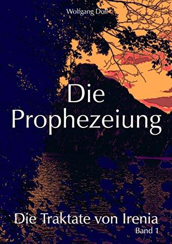 Buchseite und Rezensionen zu 'Die Prophezeiung: Die Traktate von Irenia - Band 1' von Wolfgang Doll