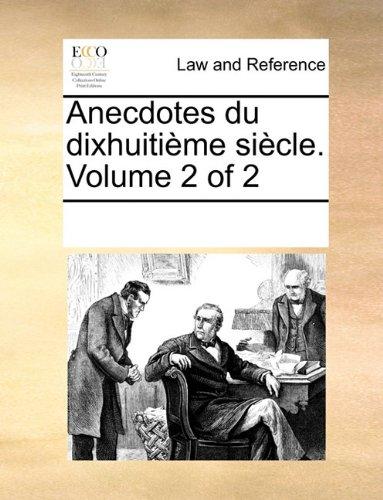 Anecdotes du dixhuitième siècle.  Volume 2 of 2 por See Notes Multiple Contributors