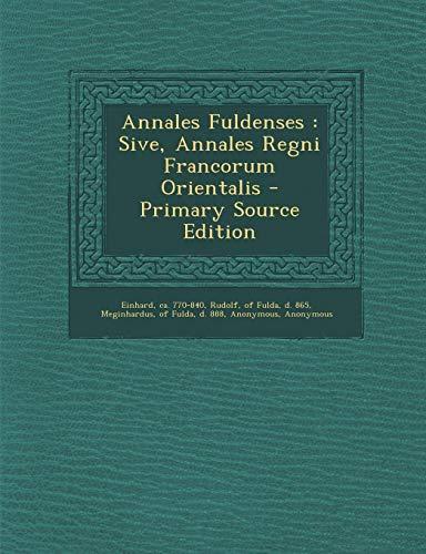 Annales Fuldenses: Sive, Annales Regni Francorum Orientalis - Primary Source Edition