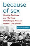 Because of Sex: One Law, Ten Cases, and Fifty Years That Changed American Women's Lives at Work (English Edition)