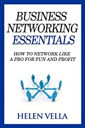 Business Networking Essentials: How To Network Like a Pro For Fun and Profit (Business Networking Mastery) (English Edition)