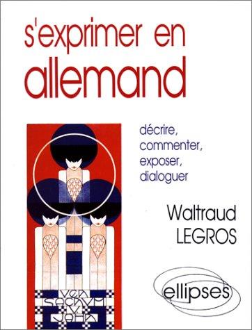 S'exprimer en allemand: Le guide du commentaire par Waltraud Legros