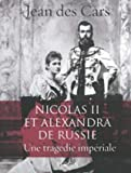 Nicolas II et Alexandra de Russie - Une tragédie impériale