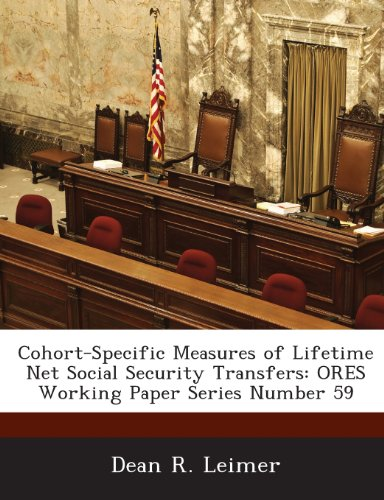 Cohort-Specific Measures of Lifetime Net Social Security Transfers: Ores Working Paper Series Number 59