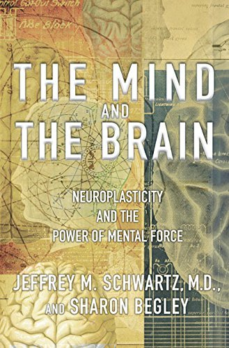 The Mind and the Brain: Neuroplasticity and the Power of Mental Force by Jeffrey M. Schwartz (2002-10-15)