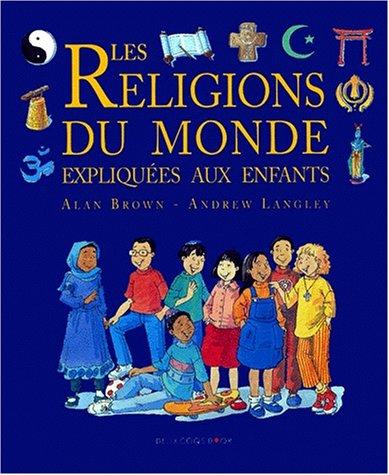 Les religions du monde expliquées aux e...