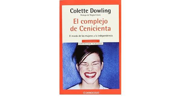 El complejo de Cenicienta: El miedo de las mujeres a la independencia (Spanish Edition)